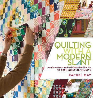 Quilting with a Modern Slant by Rachel May