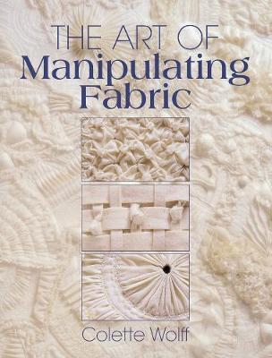 The Art of Manipulating Fabric by Collette Wolff