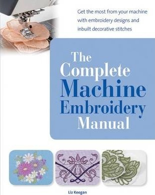 The Complete Machine Embroidery Manual by Elizabeth Keegan