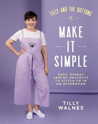 Tilly and the Buttons: Make It Simple by Tilly Walnes