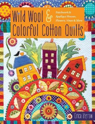 Wild Wool & Colorful Cotton Quilts by Erica Kaprow